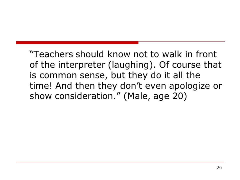 Teachers should know not to walk in front of the interpreter (laughing).