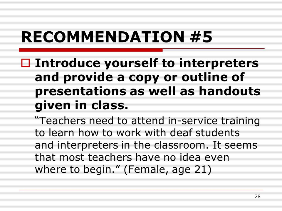 RECOMMENDATION #5 Introduce yourself to interpreters and provide a copy or outline of presentations as well as handouts given in class.