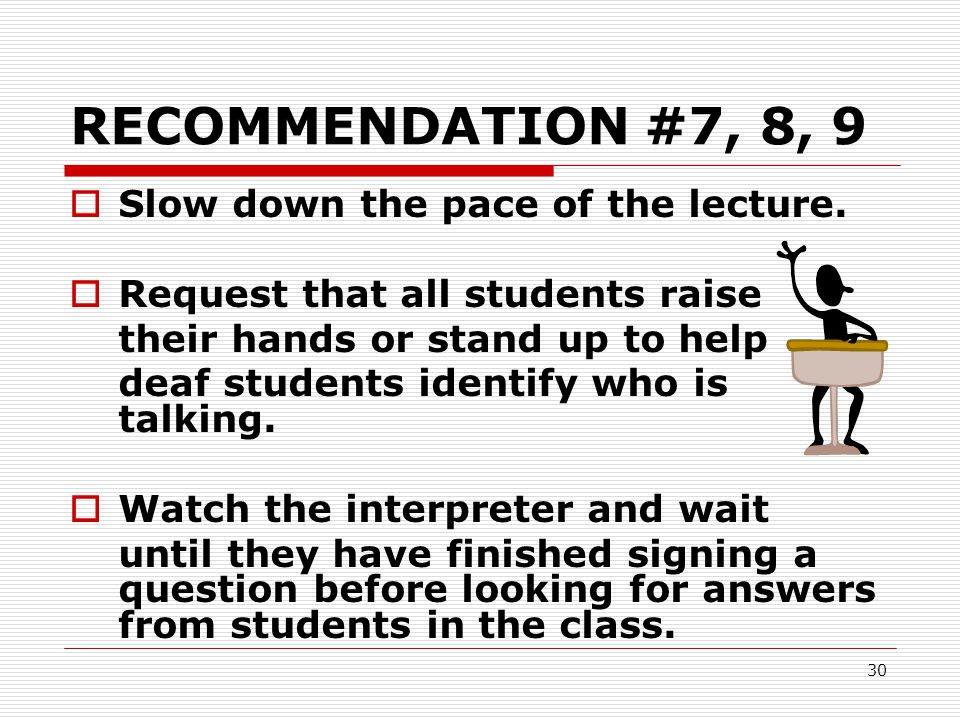 RECOMMENDATION #7, 8, 9 Slow down the pace of the lecture.