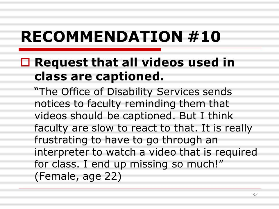 RECOMMENDATION #10 Request that all videos used in class are captioned.