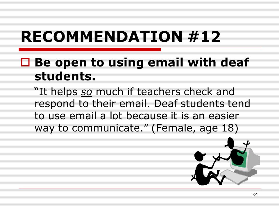 RECOMMENDATION #12 Be open to using email with deaf students.
