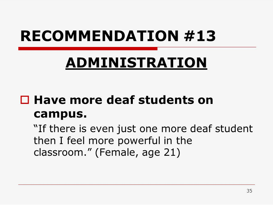 RECOMMENDATION #13 ADMINISTRATION Have more deaf students on campus.