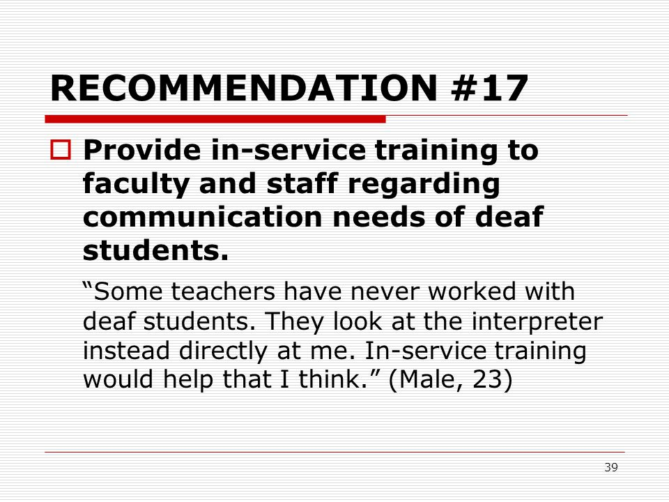 RECOMMENDATION #17 Provide in-service training to faculty and staff regarding communication needs of deaf students.