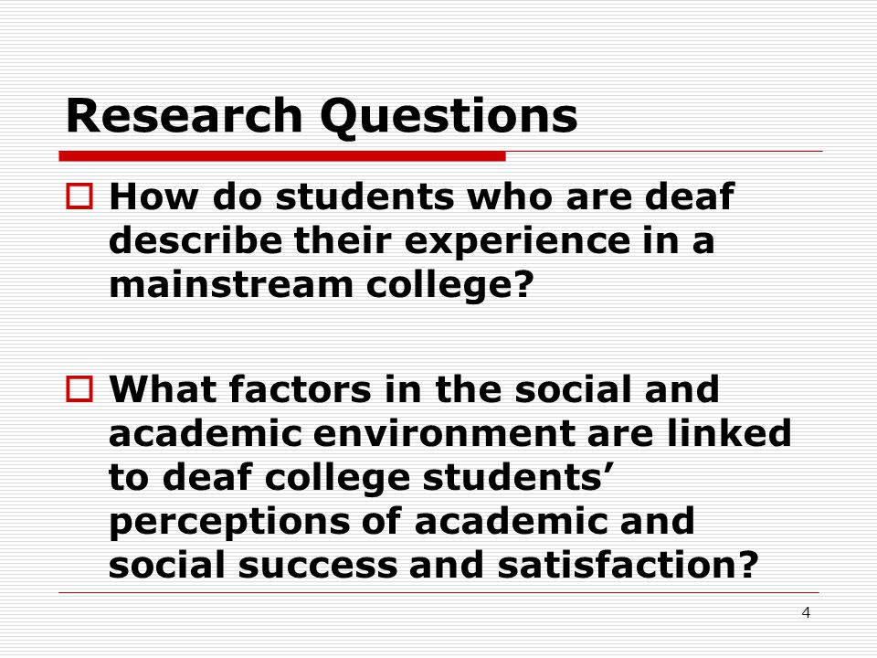 Research Questions How do students who are deaf describe their experience in a mainstream college