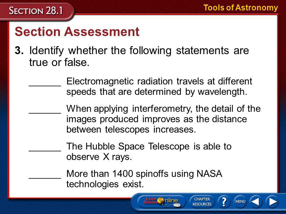 Tools of AstronomySection Assessment. 3. Identify whether the following statements are true or false.