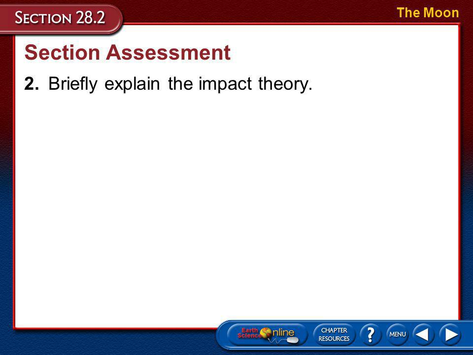 The Moon Section Assessment 2. Briefly explain the impact theory.
