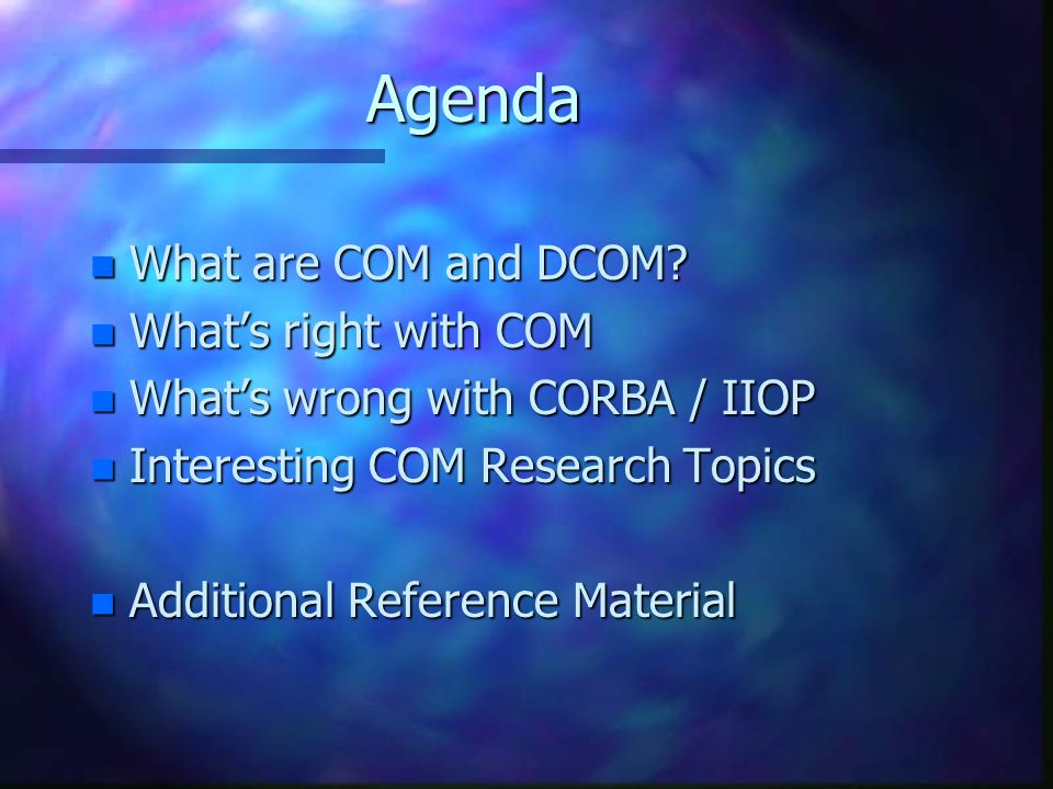 Agenda What are COM and DCOM What's right with COM