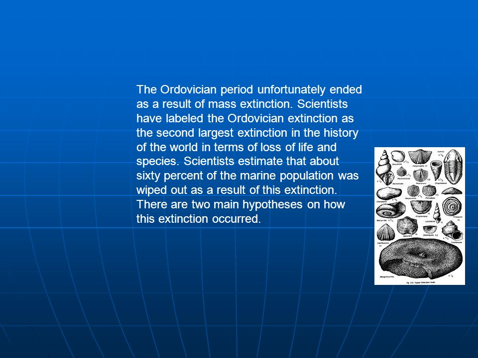 The Ordovician period unfortunately ended as a result of mass extinction.