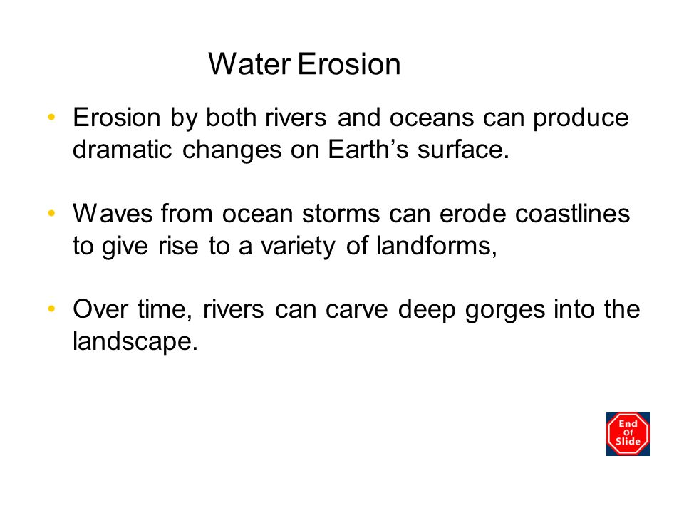 Chapter 3 Water Erosion. Erosion by both rivers and oceans can produce dramatic changes on Earth's surface.