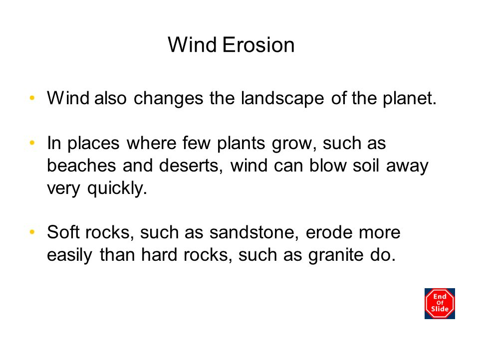 Wind Erosion Wind also changes the landscape of the planet.