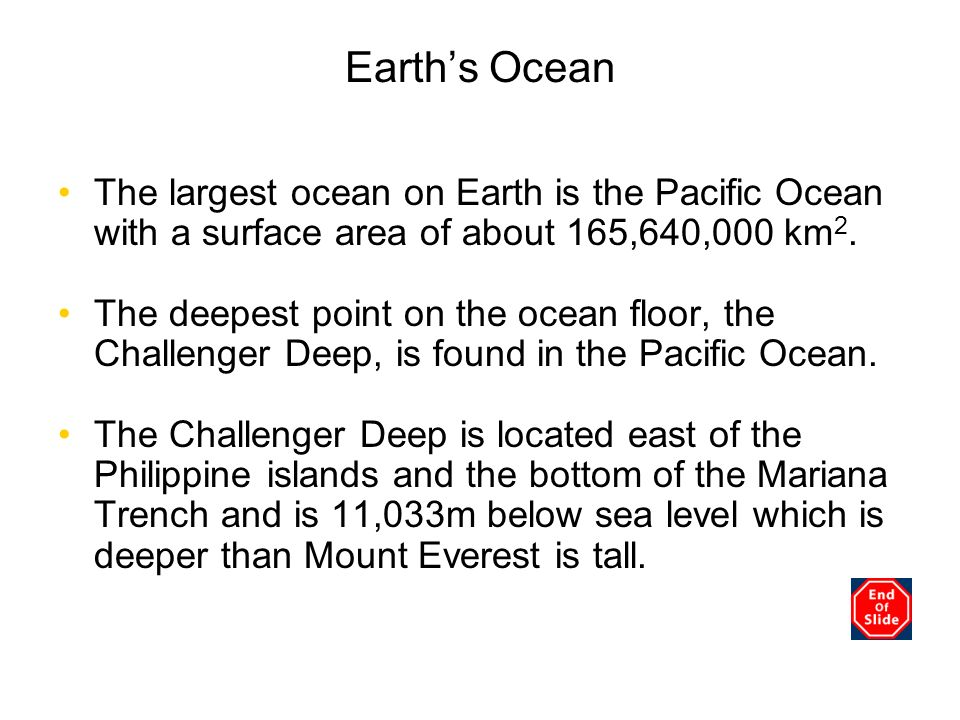 Chapter 3 Earth's Ocean. The largest ocean on Earth is the Pacific Ocean with a surface area of about 165,640,000 km2.