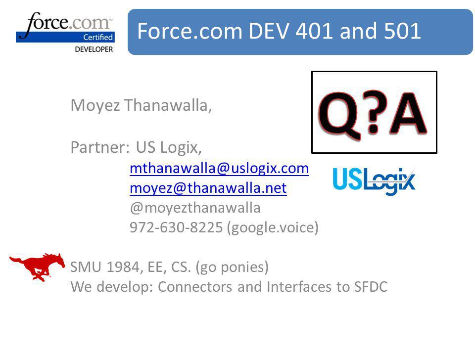 Q A Force.com DEV 401 and 501 Moyez Thanawalla, Partner: US Logix,
