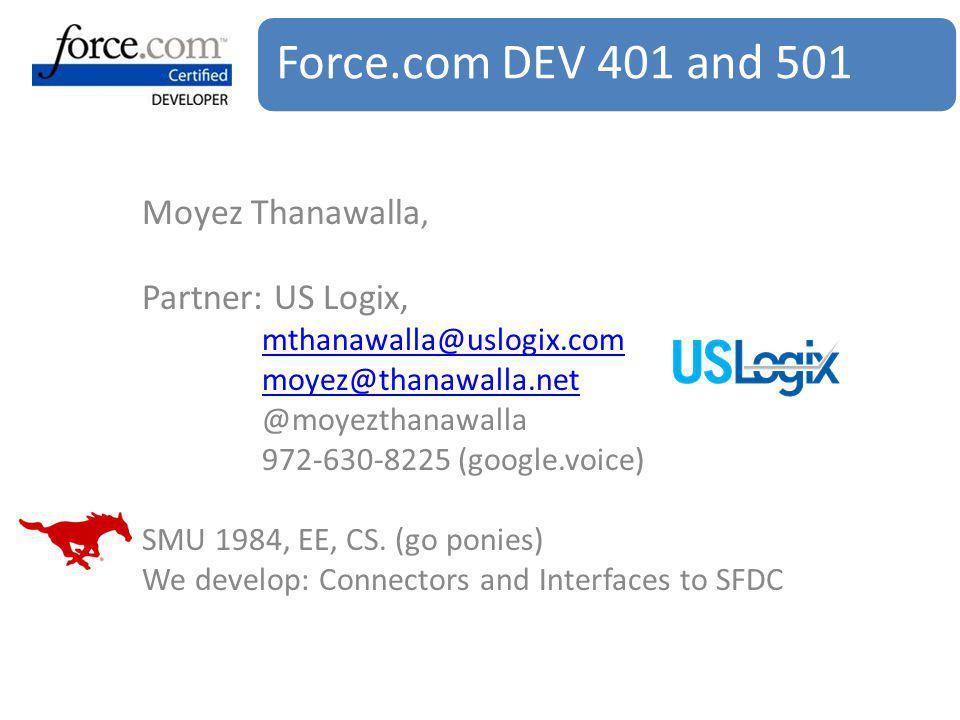 Force.com DEV 401 and 501 Moyez Thanawalla, Partner: US Logix,