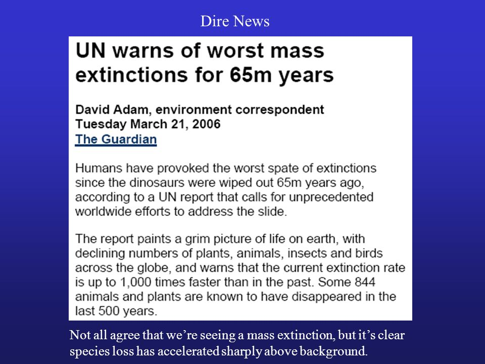 Dire News Not all agree that we're seeing a mass extinction, but it's clear species loss has accelerated sharply above background.