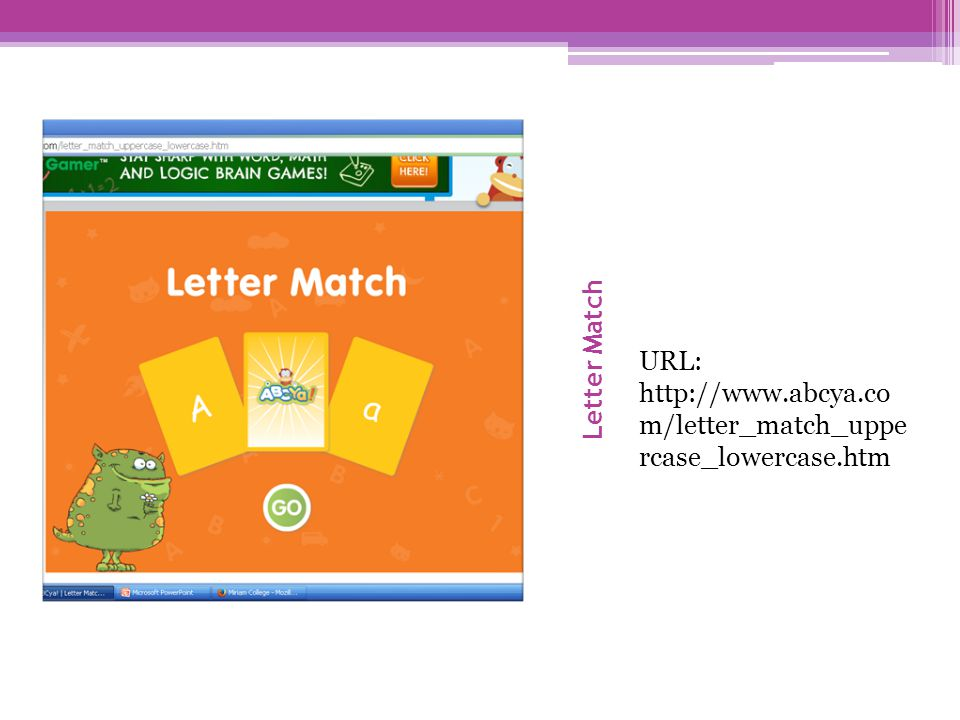 Letter Match URL: http://www.abcya.com/letter_match_uppercase_lowercase.htm