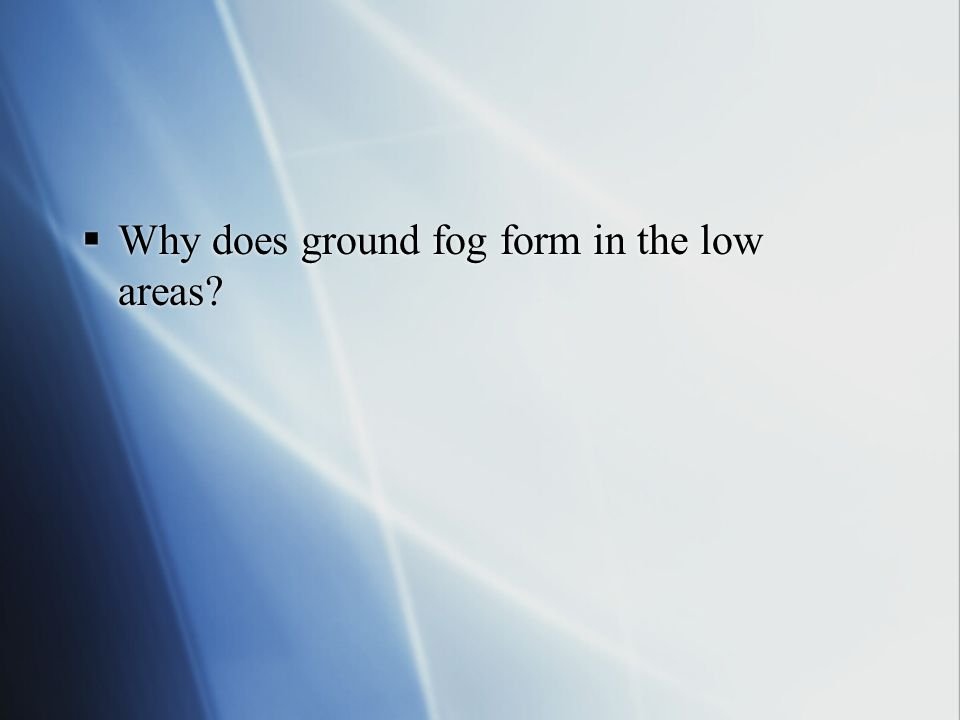 Why does ground fog form in the low areas