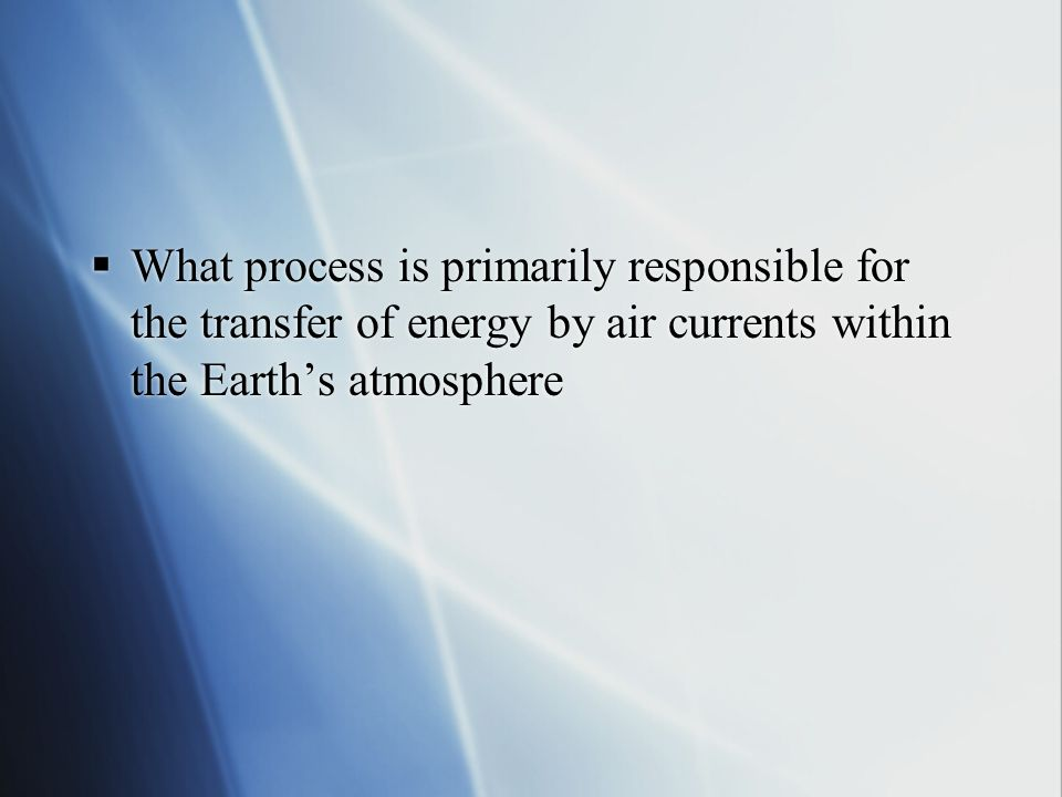What process is primarily responsible for the transfer of energy by air currents within the Earth's atmosphere