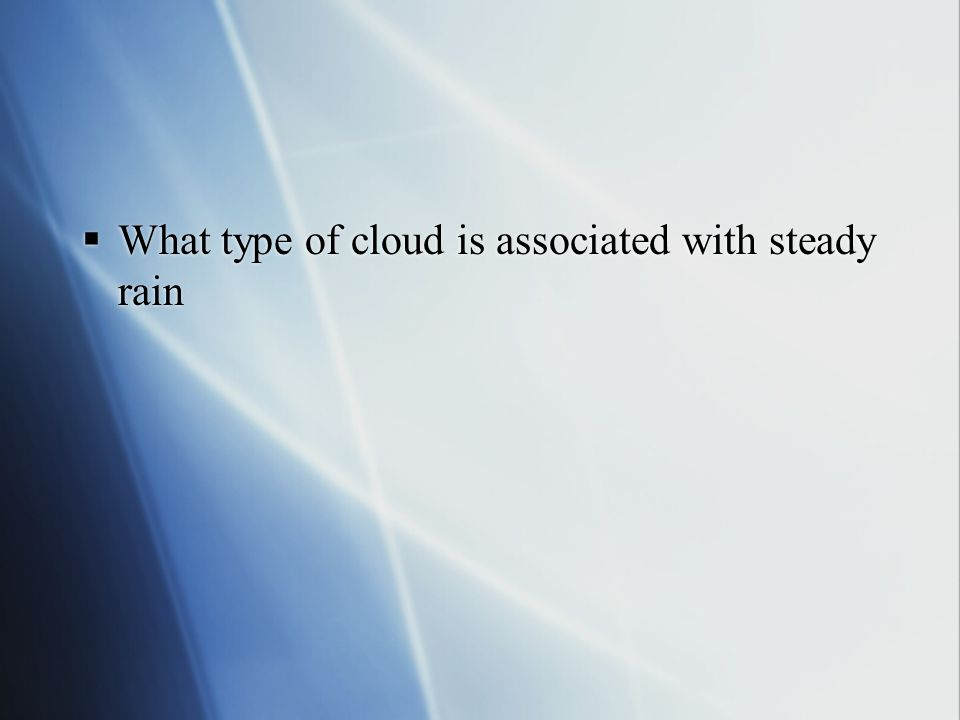 What type of cloud is associated with steady rain