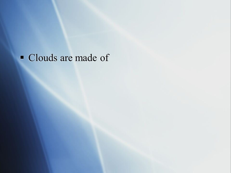 Clouds are made of