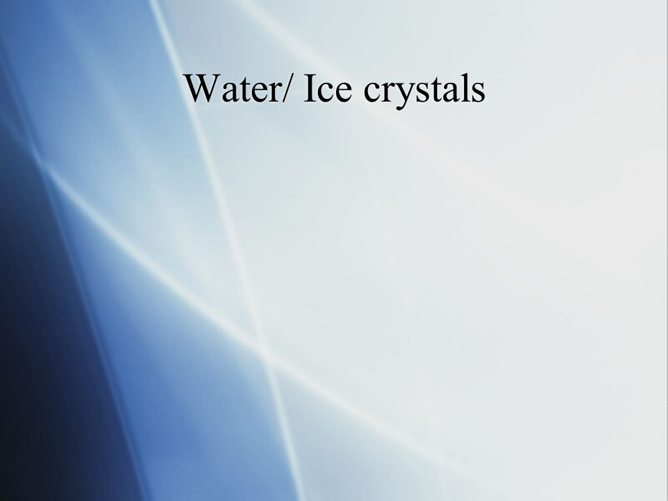 Water/ Ice crystals