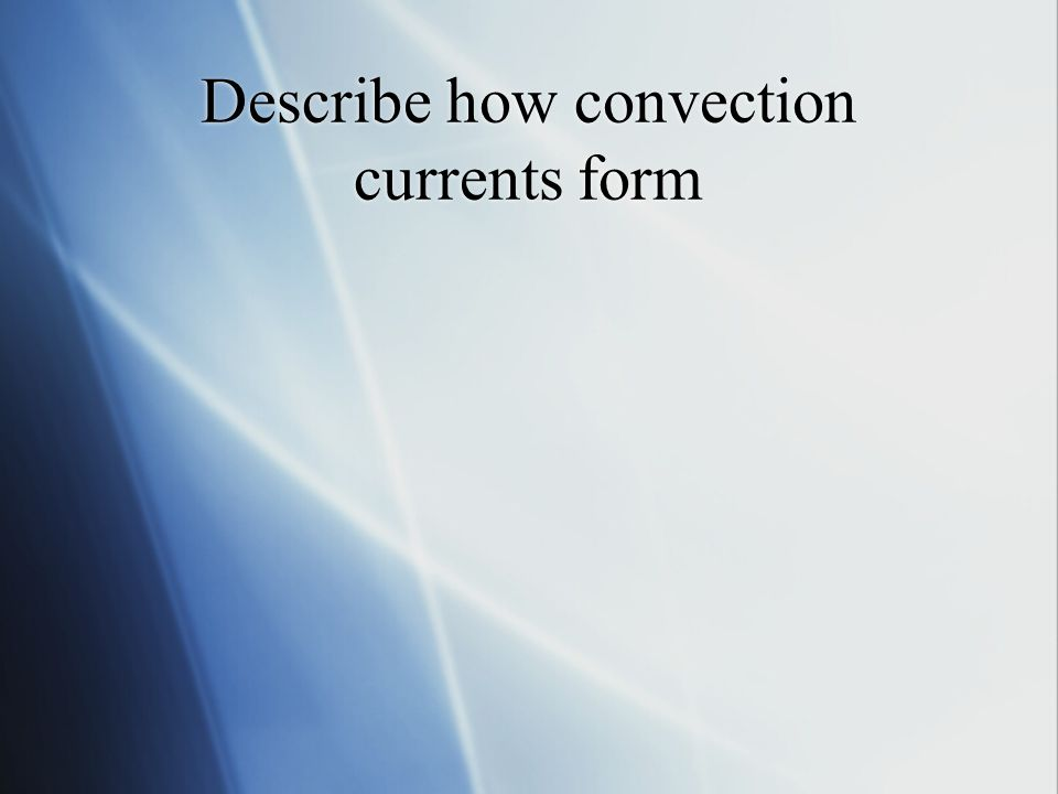 Describe how convection currents form