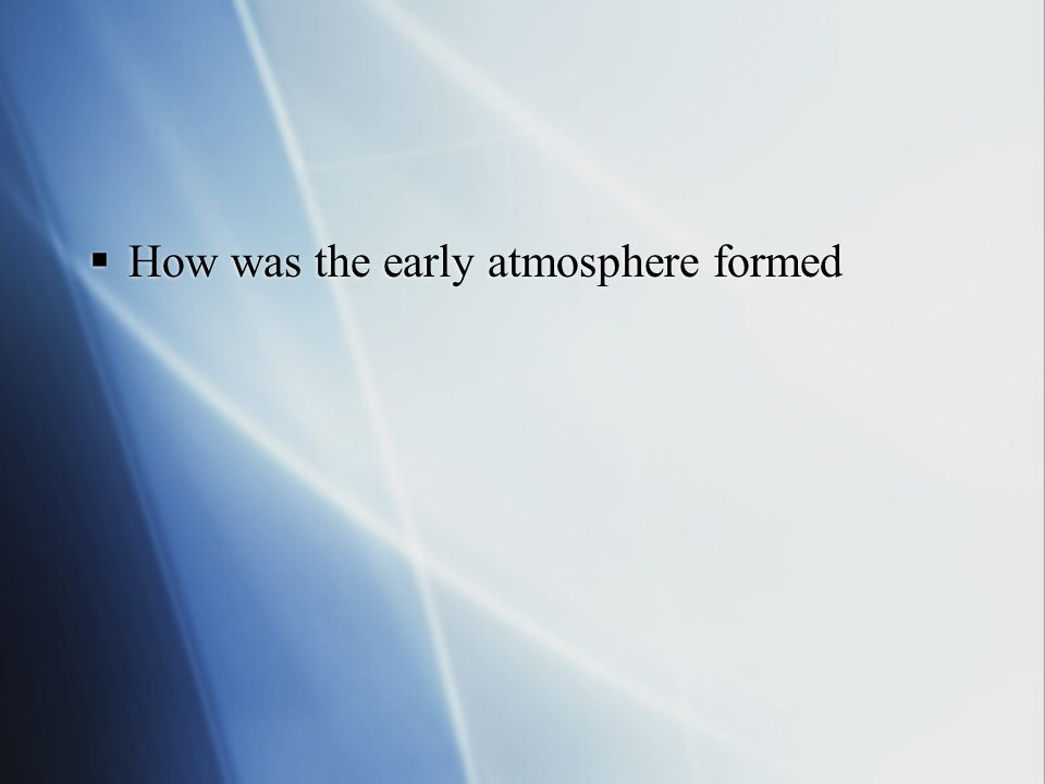 How was the early atmosphere formed