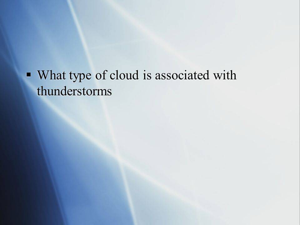 What type of cloud is associated with thunderstorms