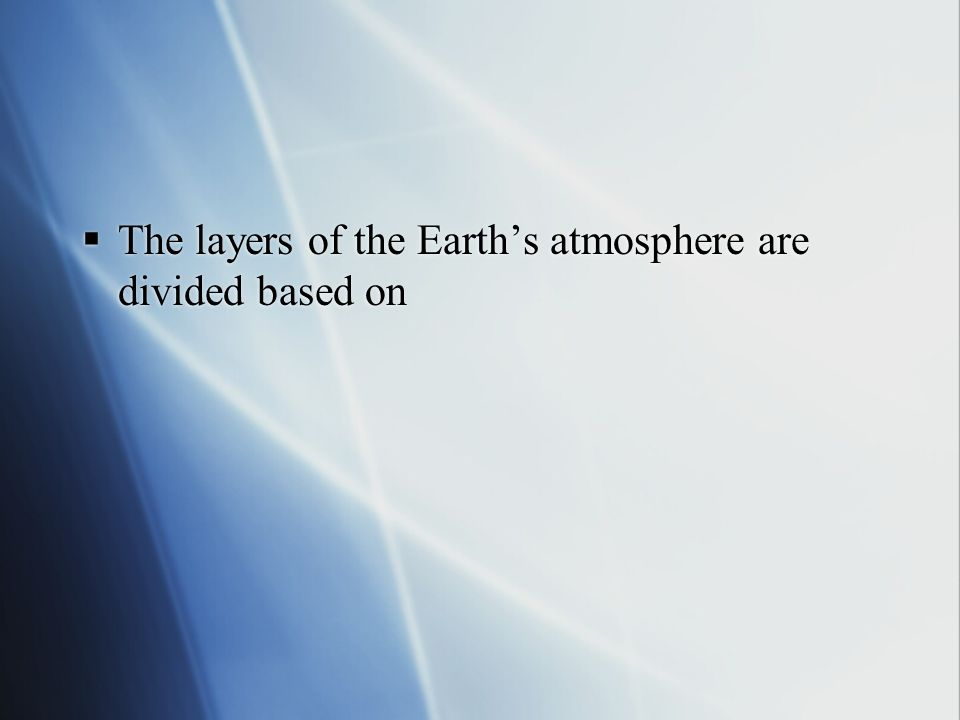 The layers of the Earth's atmosphere are divided based on