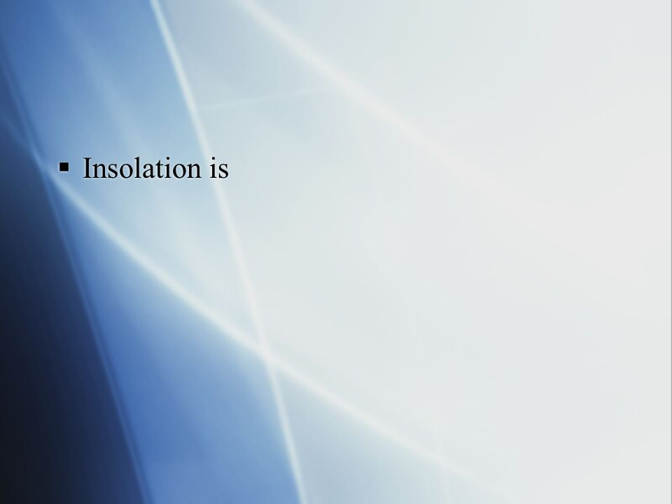 Insolation is