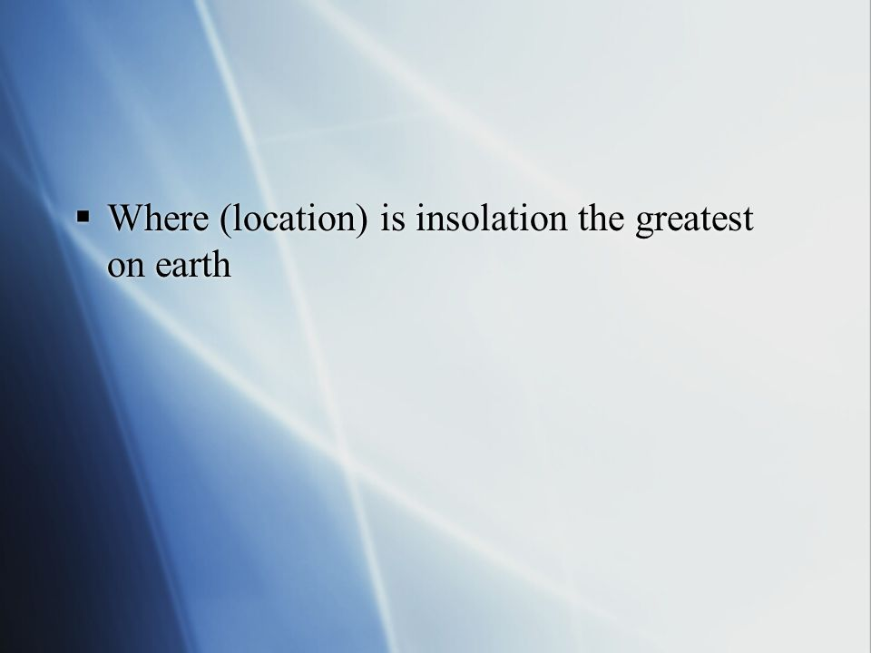 Where (location) is insolation the greatest on earth