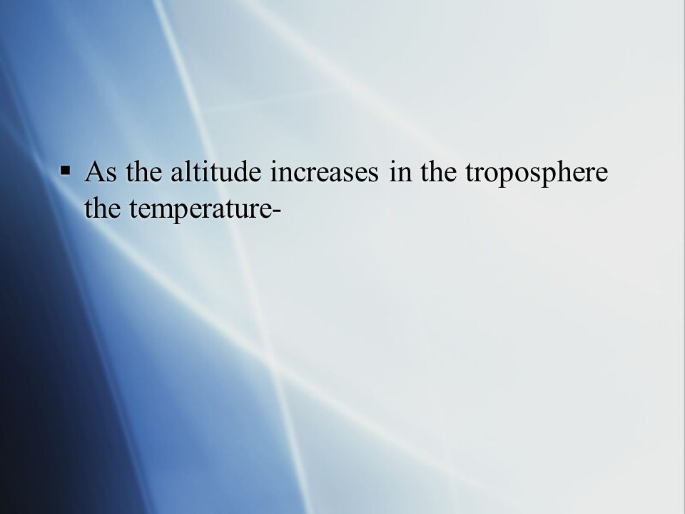 As the altitude increases in the troposphere the temperature-