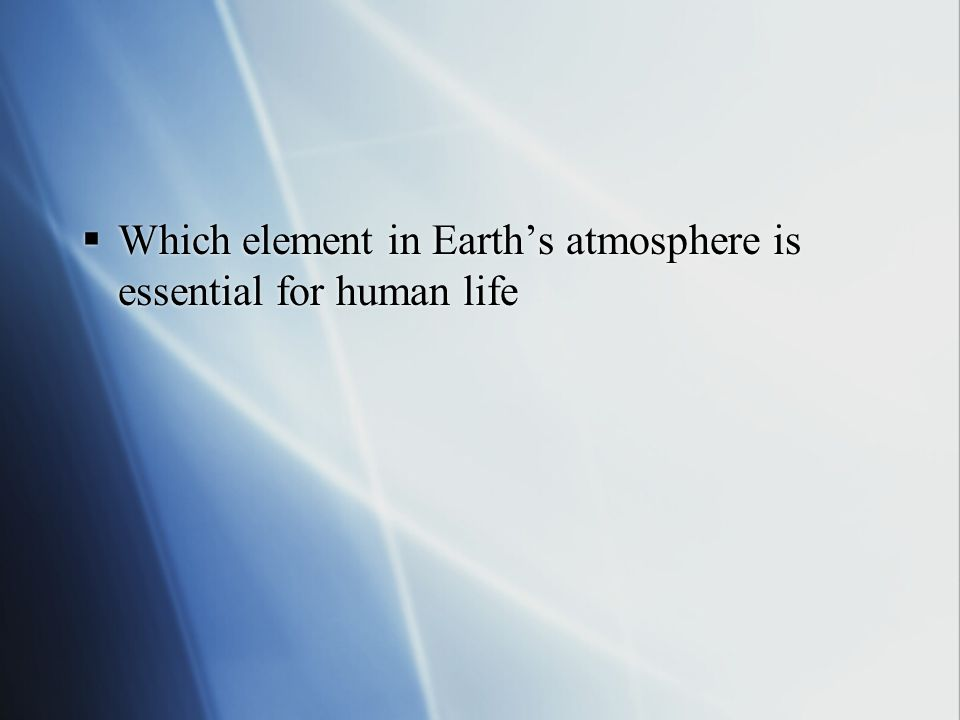 Which element in Earth's atmosphere is essential for human life