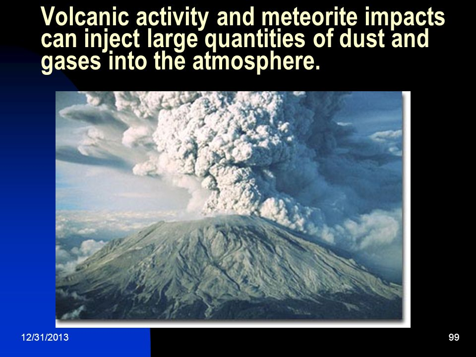Volcanic activity and meteorite impacts can inject large quantities of dust and gases into the atmosphere.