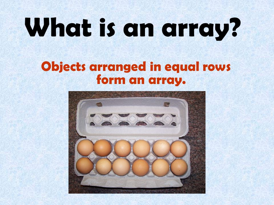 Objects arranged in equal rows form an array.