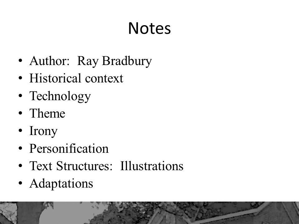Notes Author: Ray Bradbury Historical context Technology Theme Irony