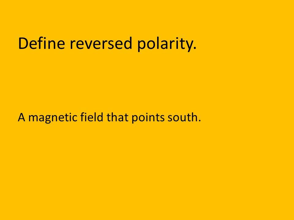 Define reversed polarity.