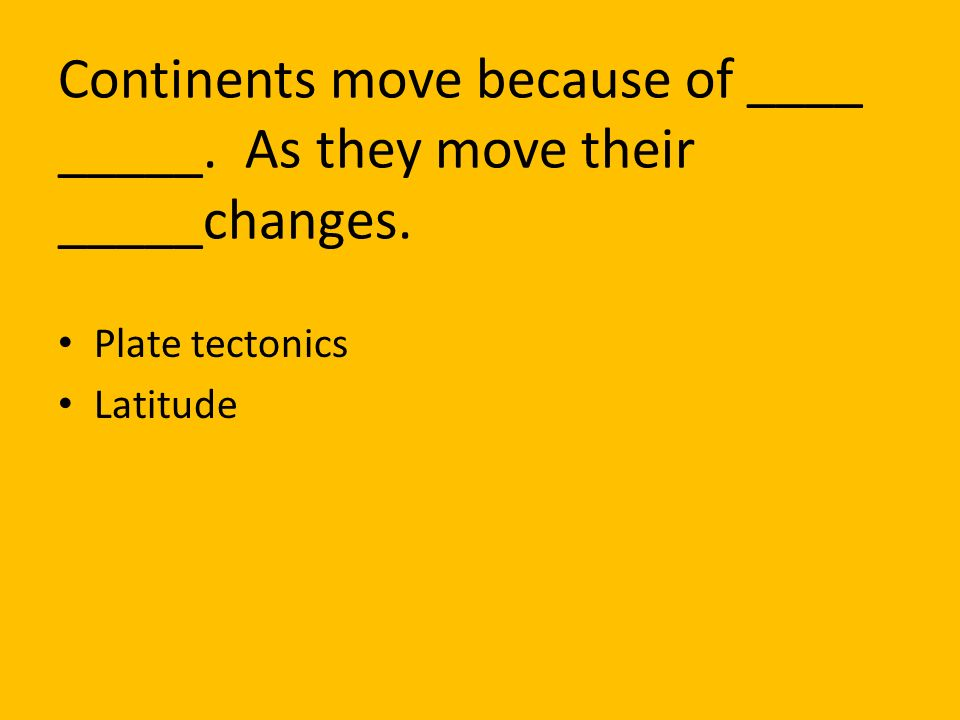 Continents move because of ____ _____. As they move their _____changes.