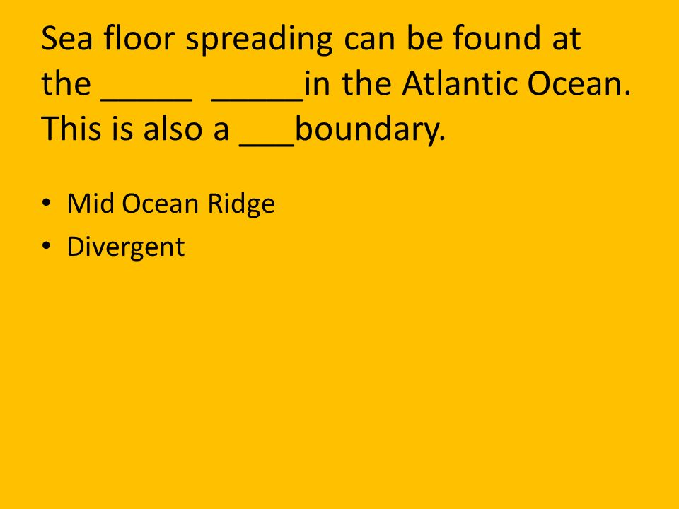 Sea floor spreading can be found at the _____ _____in the Atlantic Ocean. This is also a ___boundary.