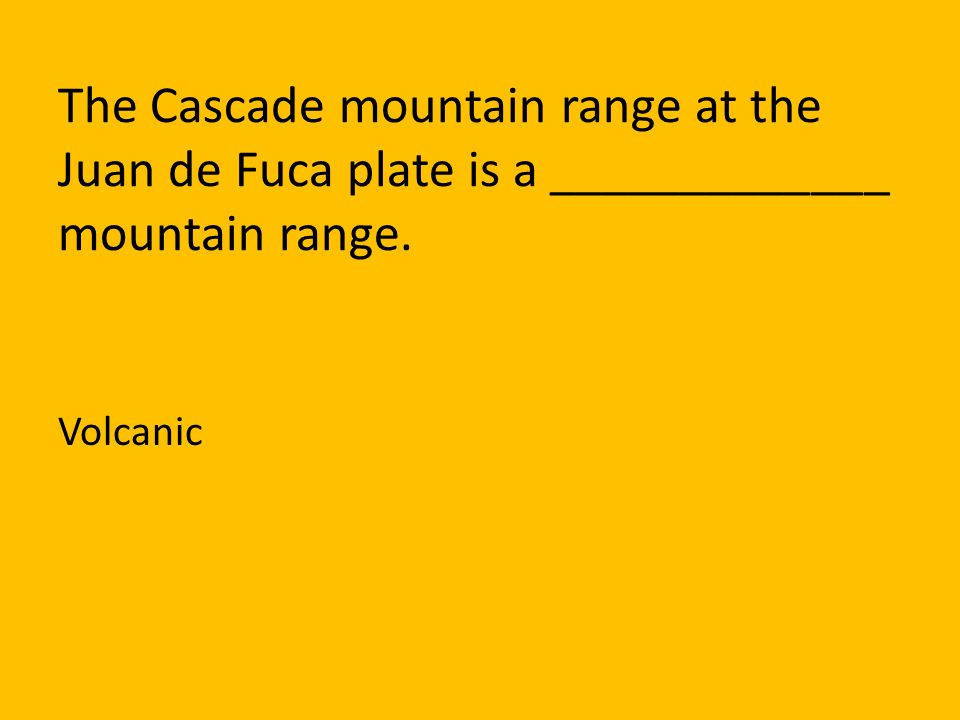 The Cascade mountain range at the Juan de Fuca plate is a _____________ mountain range.