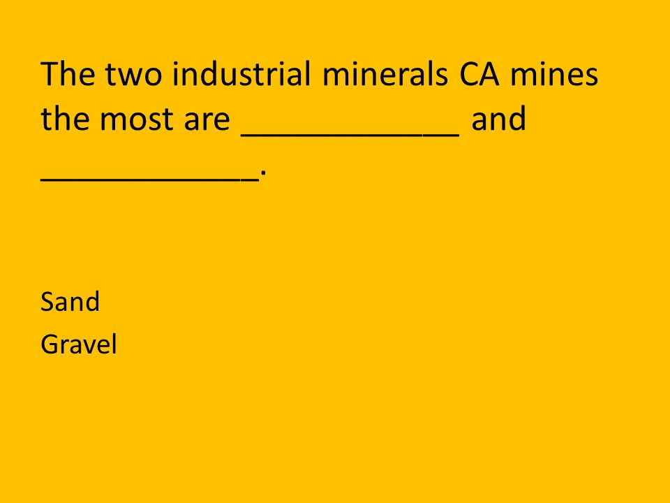 The two industrial minerals CA mines the most are ____________ and ____________.
