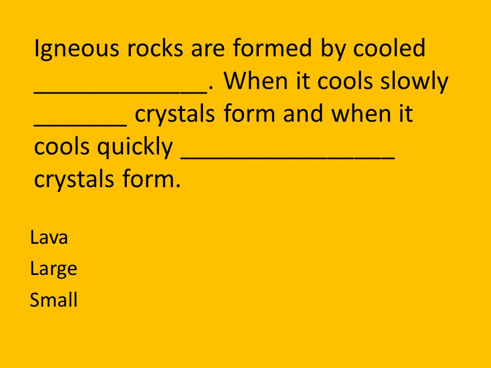 Igneous rocks are formed by cooled _____________