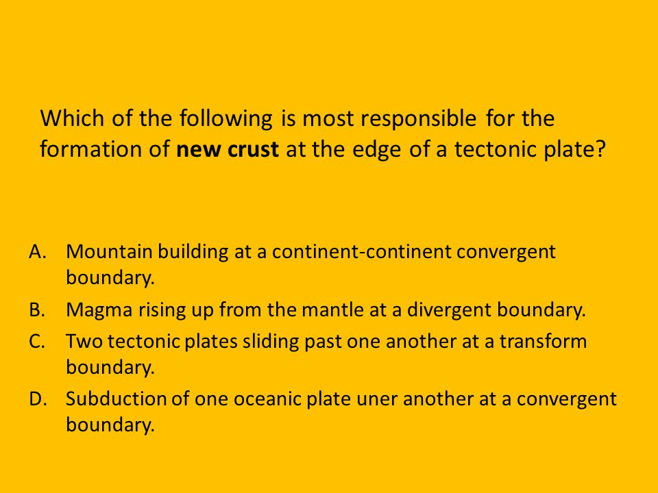 Which of the following is most responsible for the formation of new crust at the edge of a tectonic plate