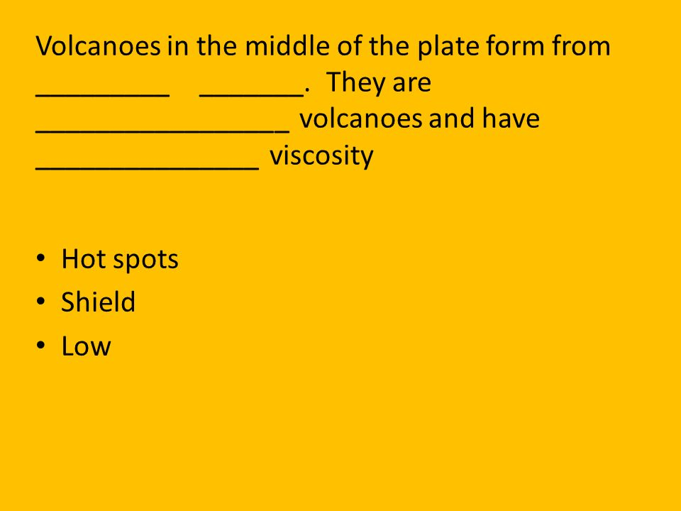 Volcanoes in the middle of the plate form from _________ _______