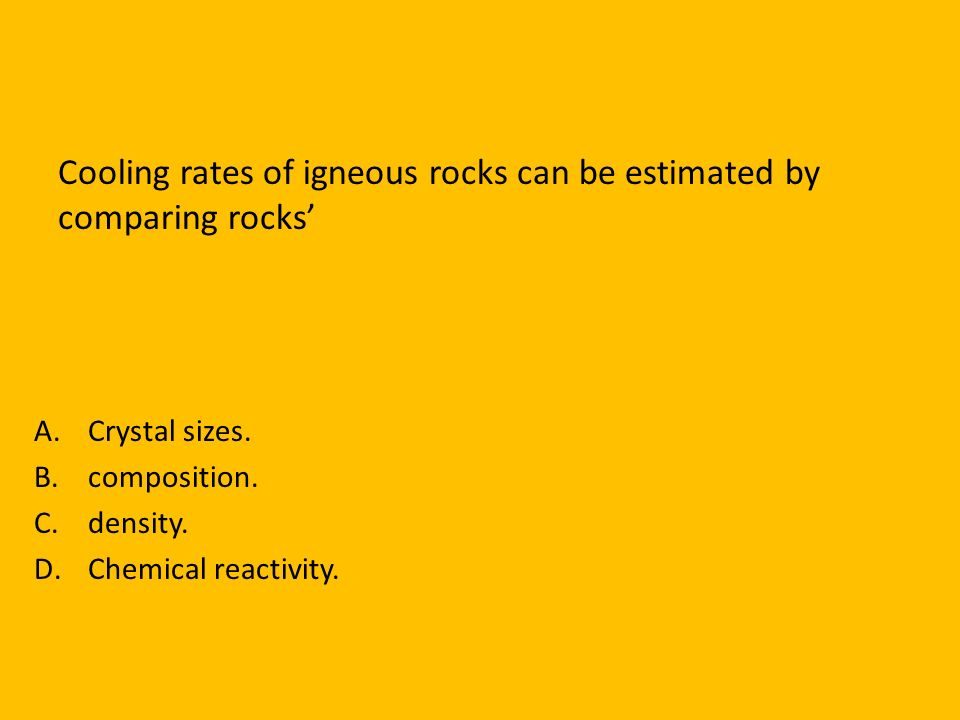 Cooling rates of igneous rocks can be estimated by comparing rocks'