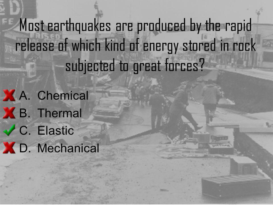 Most earthquakes are produced by the rapid release of which kind of energy stored in rock subjected to great forces