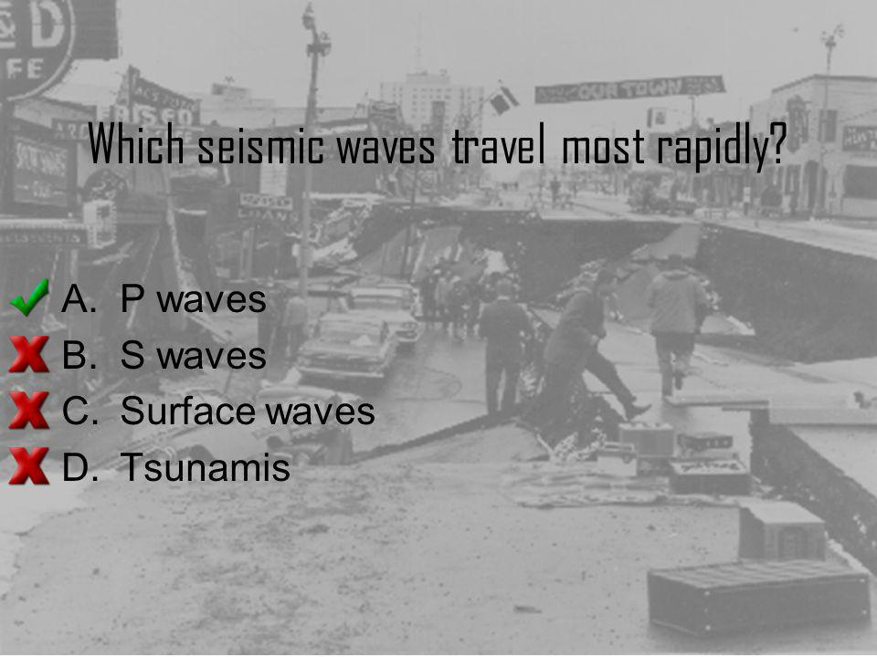 Which seismic waves travel most rapidly