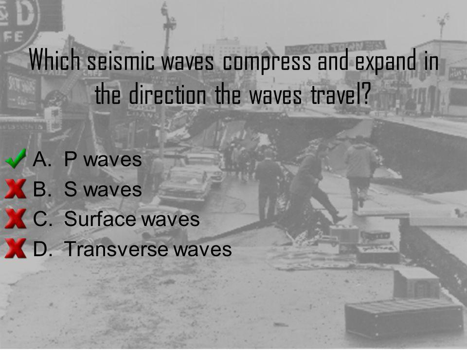 Which seismic waves compress and expand in the direction the waves travel