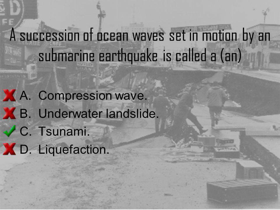 A succession of ocean waves set in motion by an submarine earthquake is called a (an)