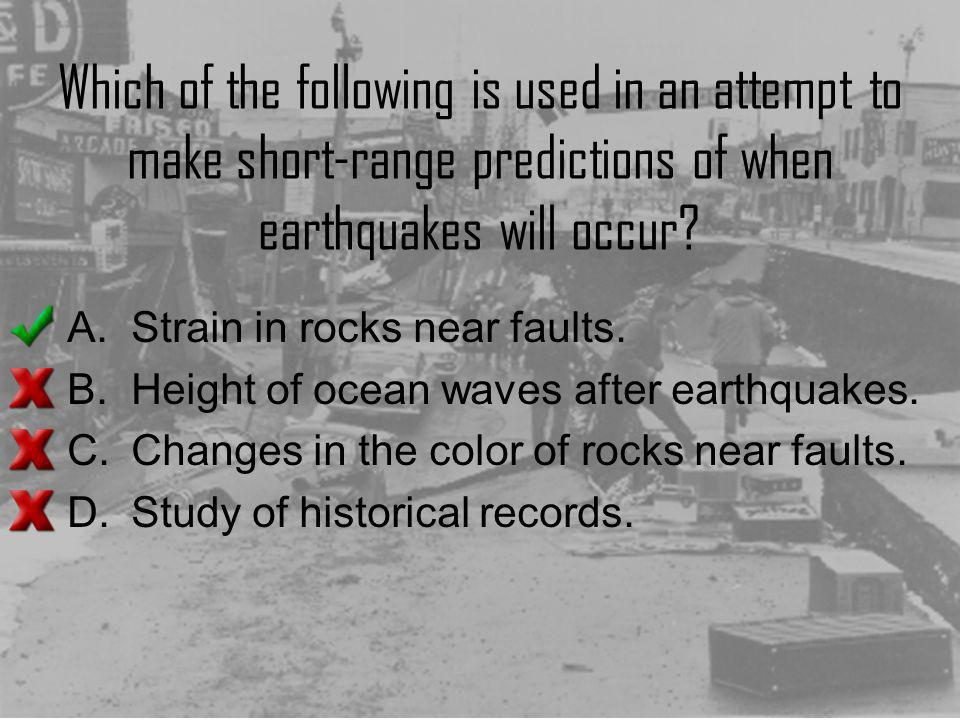 Which of the following is used in an attempt to make short-range predictions of when earthquakes will occur