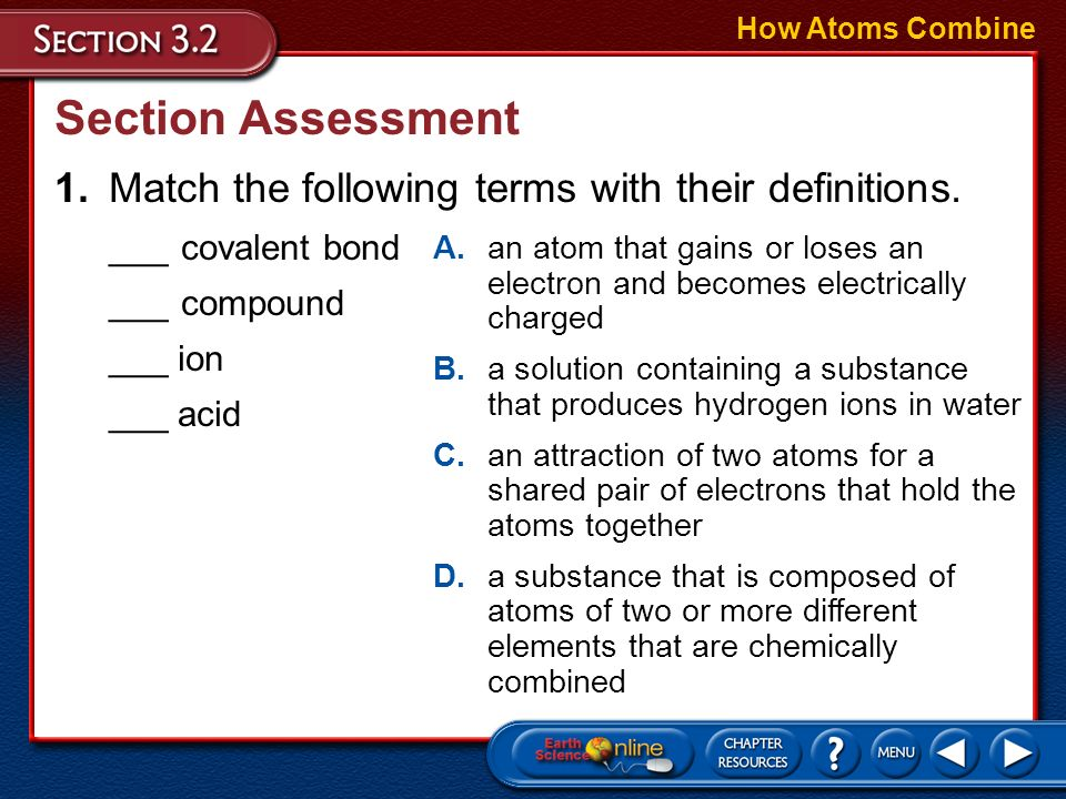 How Atoms Combine Section Assessment. 1. Match the following terms with their definitions. ___ covalent bond.